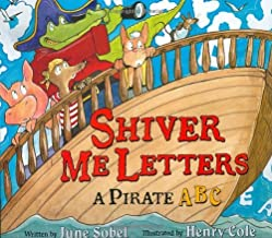 Shiver Me Letters a Pirate ABC - Swashbuckling Pirates Are Plundering the Abcs, and They Won't Stop Until They Capture Eve...