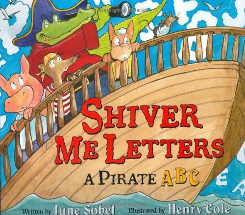 Shiver Me Letters a Pirate ABC - Swashbuckling Pirates Are Plundering the Abcs, and They Won't Stop Until They Capture Every Letter, Right Down to Z -Paperback - First Edition, 1st Printing 2007