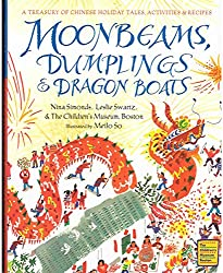 Moonbeams, Dumplings and Dragon Boats by Nina Simonds, Leslie Swartz, and The Children's Museum, Boston
