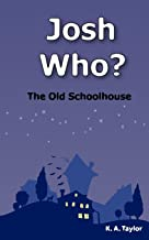 Josh Who? The Old Schoolhouse