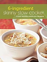 6-Ingredient Skinny Slow Cooker: 12 Easy Recipes Under 400 Calories