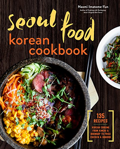 Seoul Food Korean Cookbook: Korean Cooking from Kimchi and Bibimbap to Fried Chicken and Bingsoo (English Edition)