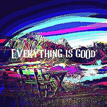 Everything Is Good