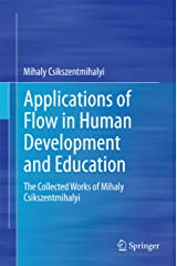 Applications of Flow in Human Development and Education: The Collected Works of Mihaly Csikszentmihalyi (English Edition) Format Kindle