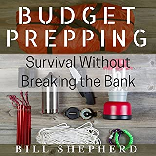 Budget Prepping     Survival Without Breaking the Bank              By:                                                                                                                                 Bill Shepherd                               Narrated by:                                                                                                                                 Joshua Bennington                      Length: 1 hr and 8 mins     16 ratings     Overall 4.1