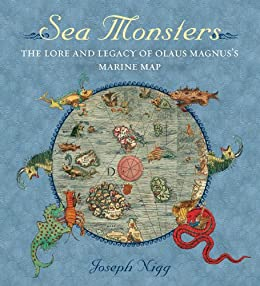 Sea Monsters: The lore and legacy of Olaus Magnus's marine map by [Joseph Nigg]