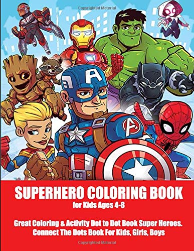 Superhero Coloring Book for Kids Ages 4-8 : Great Coloring & Activity Dot to Dot Book Super Heroes….