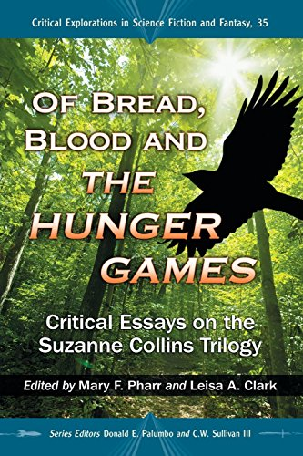 Of Bread, Blood and the Hunger Games: Critical Essays on the Suzanne Collins Trilogy (Critical Explorations in Science F