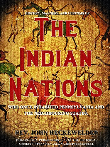 History, Manners, and Customs of The Indian Nations: who once Inhabited Pennsylvania and the Neighbouring States. (English Edition)
