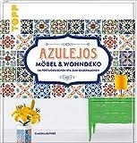 Azulejos. Möbel und Wohndeko im portugiesischen Stil zum Selbermachen: Mit 10 Fliesenmustern in vier Farbvarianten zum Download