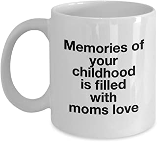 Memories Of Your Childhood Is Filled With Moms Love, 11Oz Coffee Mug Best Inspirational Gifts and Sarcasm Perfect Birthday Gifts for Men or Women/Bi