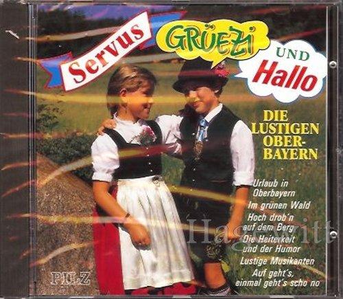 Servus, Grüezi und Hallo (feat. An Bauch in der Lederhos'n, Urlaub in Oberbayern, Bier und Wein, Lustige Musikanten, Die Heiterkeit und der Humor a.m.m.)