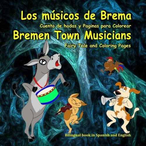 Los músicos de Brema. Cuento de hadas y Paginas para Colorear. Bremen Town Musicians. Fairy Tale and Coloring Pages: Dual Language Picture Book for ... (Bilingual English - Spanish Books for Kids)