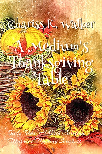 Book: A Medium's Thanksgiving Table (Becky Tibbs - A North Carolina Medium's Mystery Series Book 2) by Chariss K. Walker