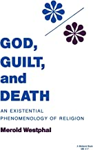 God, Guilt, and Death: An Existential Phenomenology of Religion (Studies in Phenomenology and Existential Philosophy)