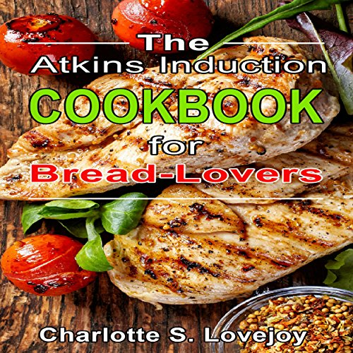 The Atkins Induction Cookbook for Bread Lovers audiobook cover art