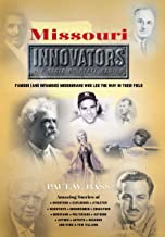 Missouri Innovators Famous (and Infamous) Missourians Who Led the Way in Their Field