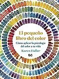 El pequeño libro del color: Cómo aplicar la psicología del color a tu vida