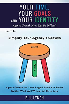 Your Time, Your Goals and Your Identity: Agency Growth Need Not Be Difficult (English Edition)