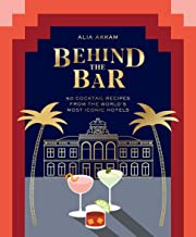 Behind the Bar: 50 Cocktail Recipes from the World's Most Iconic Hotels PDF