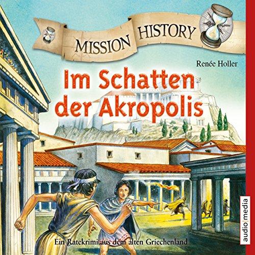 Im Schatten der Akropolis: Ein Ratekrimi aus dem alten Griechenland (Mission History) audiobook cover art