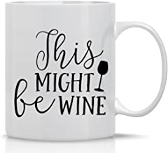 This Might be Wine Mug - Funny Wine Mug - 11OZ Coffee Mug - Wine Lover Mug - Mugs For Women - Perfect for Mothers Day - By AW Fashions