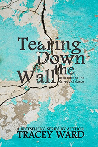 Tearing Down the Wall (Survival Series Book 3) by [Tracey Ward, Amy Jackson]