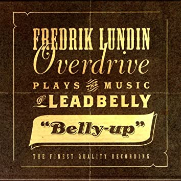 Belly-Up (Plays The Music Of Leadbelly)