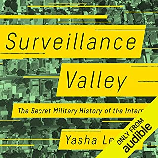 Surveillance Valley     The Secret Military History of the Internet              By:                                                                                                                                 Yasha Levine                               Narrated by:                                                                                                                                 LJ Ganser                      Length: 10 hrs and 42 mins     2 ratings     Overall 4.5