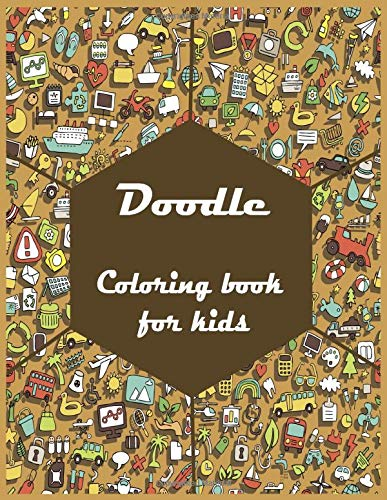 Doodle Coloring book for kids: Cute and Playful Patterns Coloring Book For Kids Ages 6-8, 8-12/ 50 Adorable Designs:party, car, animals, cat, flower, bird, fruit