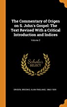 The Commentary of Origen on S. John's Gospel: The Text Revised with a Critical Introduction and Indices; Volume 2