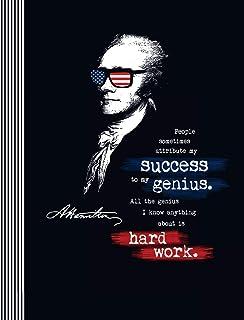 A. Hamilton People Sometimes Attribute My Success To My Genius. Hard Work.: Alexander Hamilton Quote Inspirational Motivat...