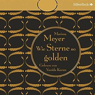Wie Sterne so golden     Die Luna-Chroniken 3              Autor:                                                                                                                                 Marissa Meyer                               Sprecher:                                                                                                                                 Vanida Karun                      Spieldauer: 16 Std. und 8 Min.     426 Bewertungen     Gesamt 4,8
