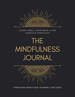 Good Vibes, Happiness & Fun Through Positivity, the Mindfulness Journal, Christian Gratitude Journal for Girls: Daily Grat...