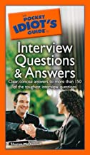 The Pocket Idiot's Guide to Interview Questions and Answers: Clear, Concise Answers to More Than 150 of the Toughest Interview Questions