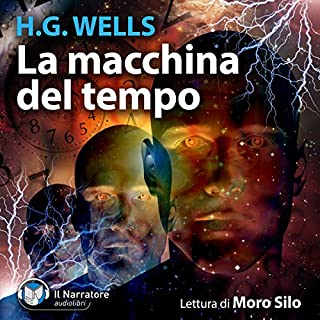 La macchina del tempo                   Di:                                                                                                                                 H. George Wells                               Letto da:                                                                                                                                 Moro Slo                      Durata:  4 ore e 20 min     79 recensioni     Totali 4,5