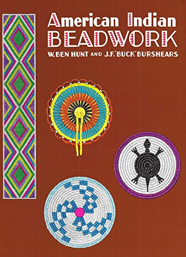 "Compare Textbook Prices for American Indian Beadwork Beadwork Books Reprint Edition ISBN 9780684829449 by W. Ben Hunt,J. F. ""Buck"" Burshears"