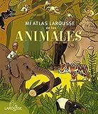Mi Atlas Larousse de los animales (Larousse - Infantil / Juvenil - Castellano - A Partir De 5/6 Años - Atlas)