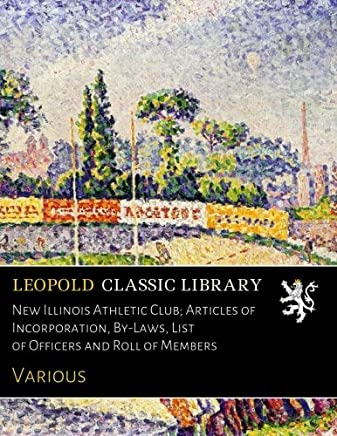 New Illinois Athletic Club; Articles of Incorporation, By-Laws, List of Officers and Roll of Members
