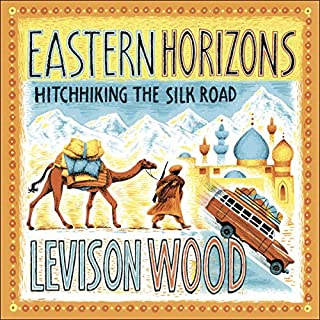 Eastern Horizons     Hitchhiking the Silk Road              By:                                                                                                                                 Levison Wood                               Narrated by:                                                                                                                                 Barnaby Edwards                      Length: 10 hrs and 58 mins     105 ratings     Overall 4.7