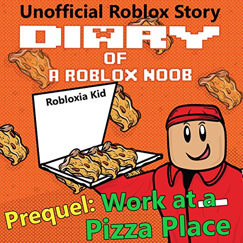 Amazon Com Work At A Pizza Place Robloxia Noob Diaries Book 0