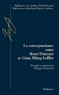 La Correspondance entre Henri Poincaré et Gösta Mittag-Leffler: Avec en annexes les lettres échangées par Poincaré avec Fredholm, Gyldén et Phragmén ... the Henri Poincaré Archives) (French Edition)