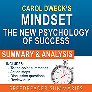 Mindset: The New Psychology of Success by Carol Dweck: An Action Steps Summary and Analysis                   By:                                                                                                                                 SpeedReader Summaries                               Narrated by:                                                                                                                                 Michael Gilboe                      Length: 27 mins     34 ratings     Overall 3.8