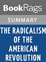 Summary & Study Guide The Radicalism of the American Revolution by Gordon S. Wood