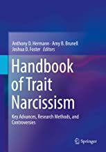 Handbook of Trait Narcissism: Key Advances, Research Methods, and Controversies