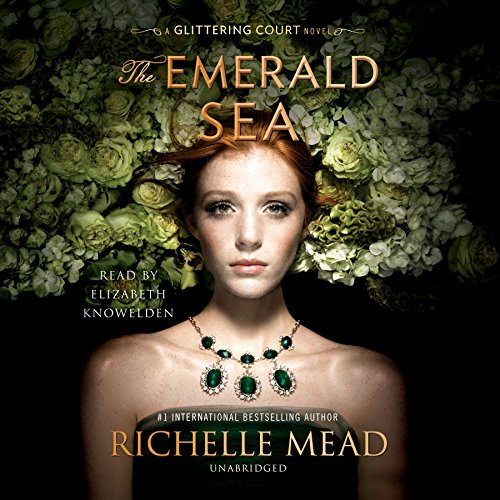 The Emerald Sea     The Glittering Court Series, Book 3              By:                                                                                                                                 Richelle Mead                               Narrated by:                                                                                                                                 Elizabeth Knowelden                      Length: 17 hrs and 20 mins     245 ratings     Overall 4.9