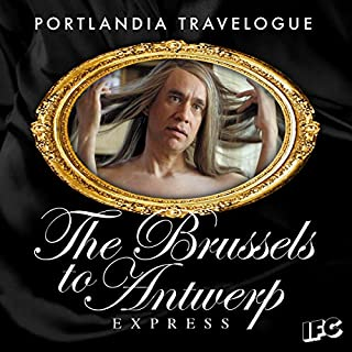 FREE: Portlandia Travelogue: The Brussels to Antwerp Express audiobook cover art