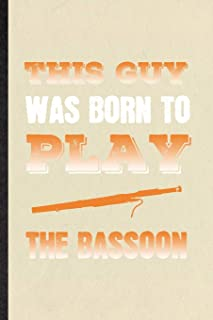 This Guy Was Born to Play the Bassoon: Blank Funny Music Teacher Lover Lined Notebook/ Journal For Bassoon Player Student,...