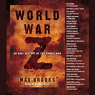 World War Z     An Oral History of the Zombie War              By:                                                                                                                                 Max Brooks                               Narrated by:                                                                                                                                 Max Brooks,                                                                                        Alan Alda,                                                                                        John Turturro,                   and others                 Length: 5 hrs and 59 mins     8,817 ratings     Overall 4.4