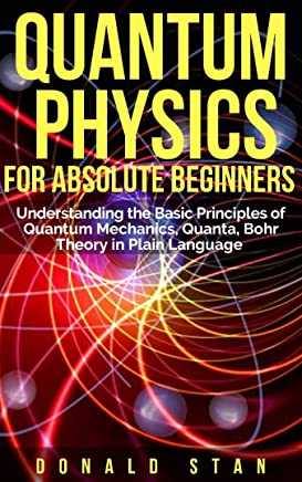 Quantum Physics for Absolute Beginner:  Understanding the Basic Principles of Quantum Mechanics, Quanta, Bohr Theory in Plain Language (English Edition)